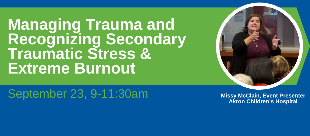 Managing Trauma and Recognizing Secondary Traumatic Stress & Extreme Burnout
